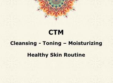 CTM (Cleansing, Toning, Moisturizing)